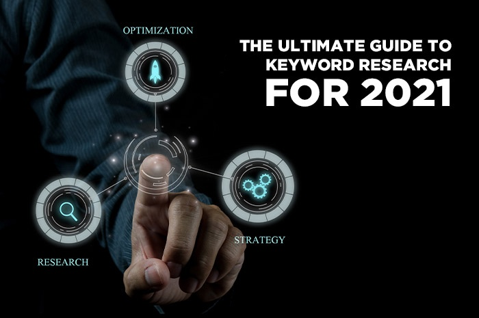 The Ultimate Guide To Keyword Research For 2021