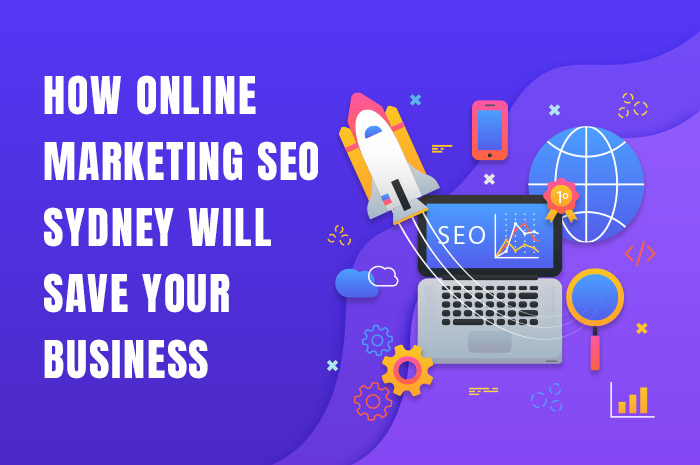 How Online Marketing SEO Sydney Will Save Your Business